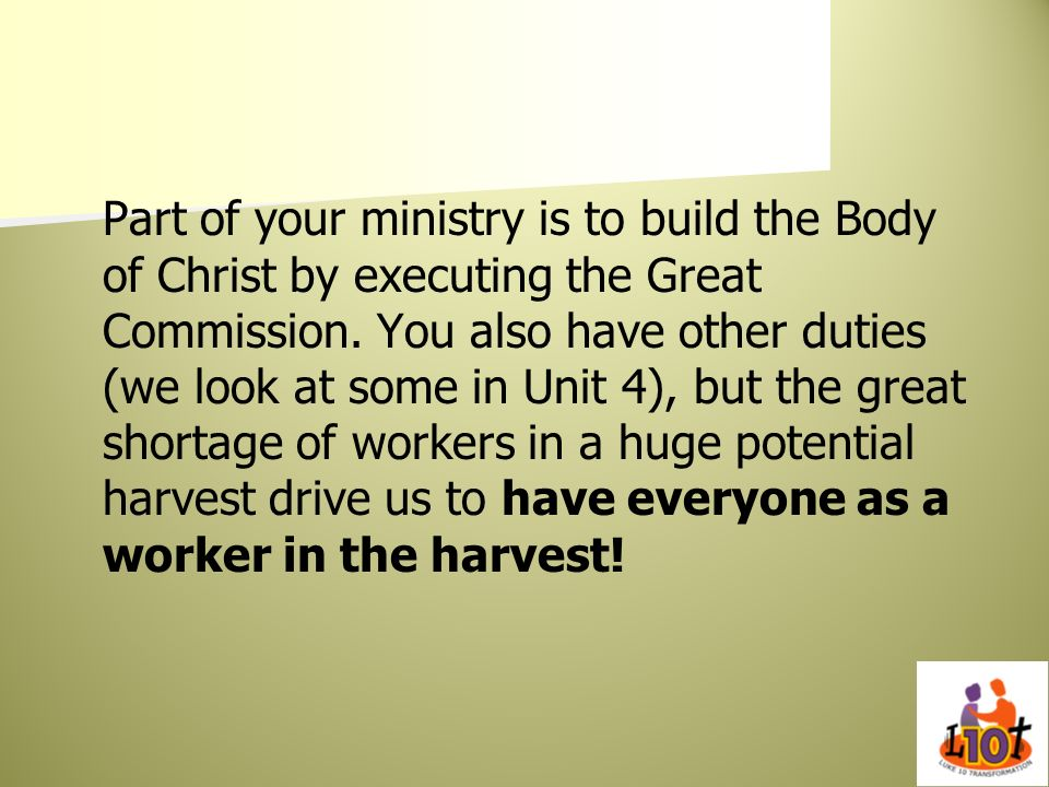 Part of your ministry is to build the Body of Christ by executing the Great Commission.