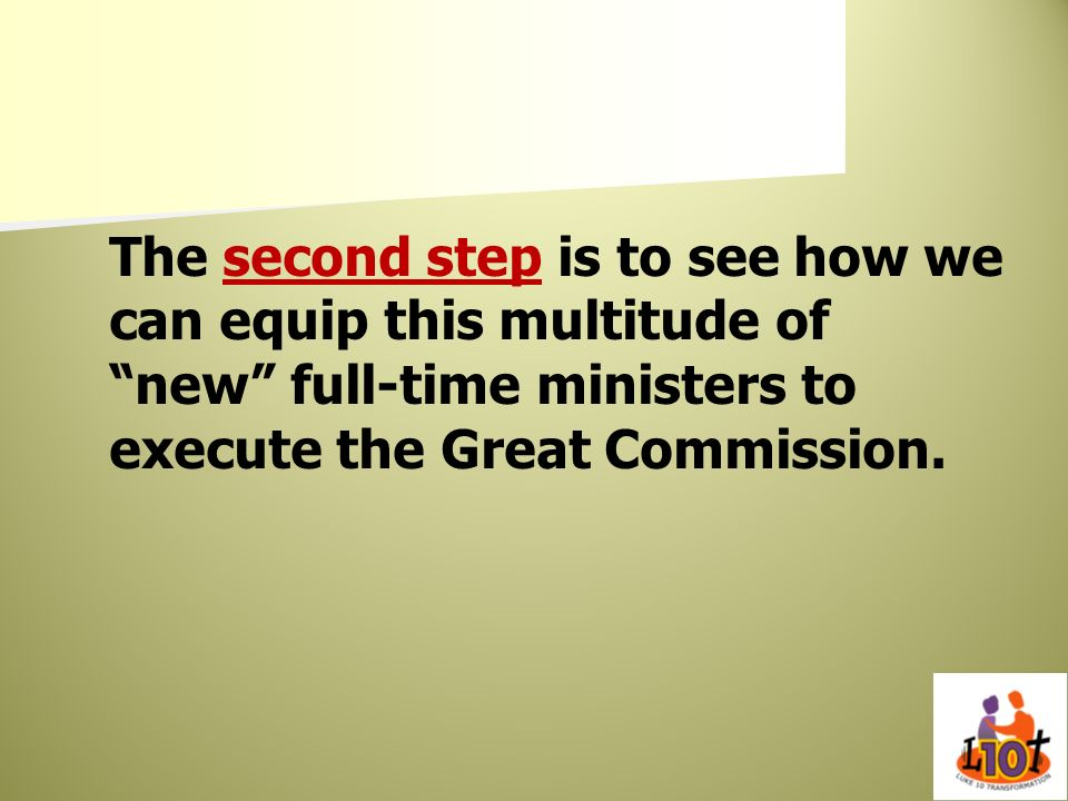 The second step is to see how we can equip this multitude of new full-time ministers to execute the Great Commission.