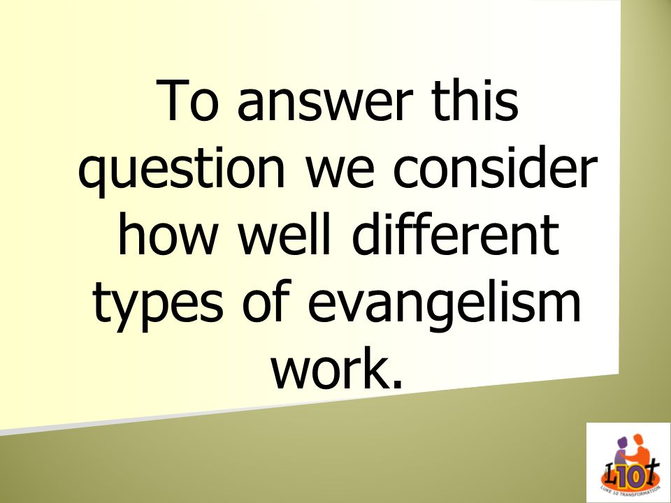 To answer this question we consider how well different types of evangelism work.