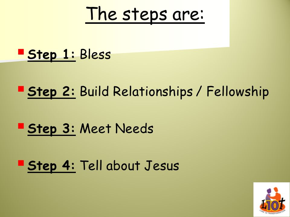 The steps are: Step 1: Bless Step 2: Build Relationships / Fellowship