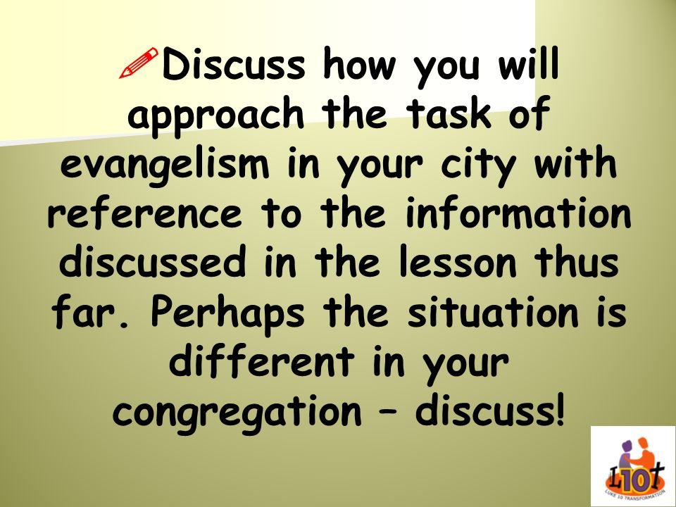 Discuss how you will approach the task of evangelism in your city with reference to the information discussed in the lesson thus far.