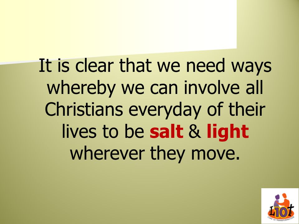 It is clear that we need ways whereby we can involve all Christians everyday of their lives to be salt & light wherever they move.
