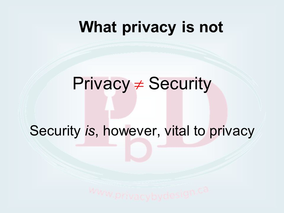Security is, however, vital to privacy
