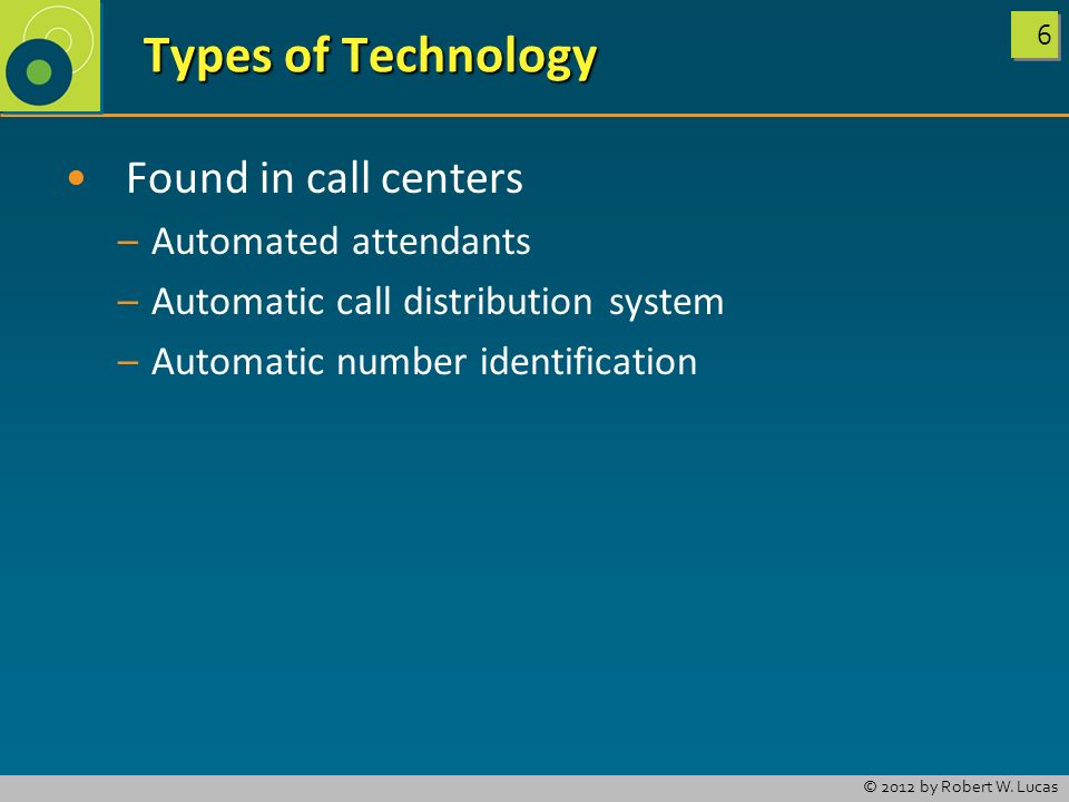 Types of Technology Found in call centers Automated attendants