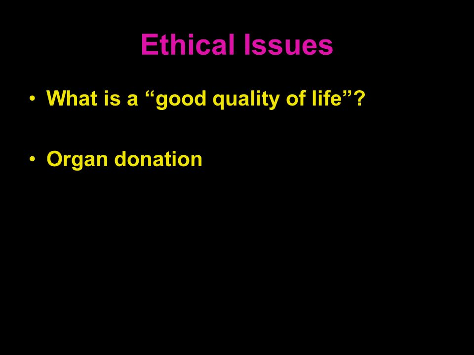 Ethical Issues What is a good quality of life Organ donation