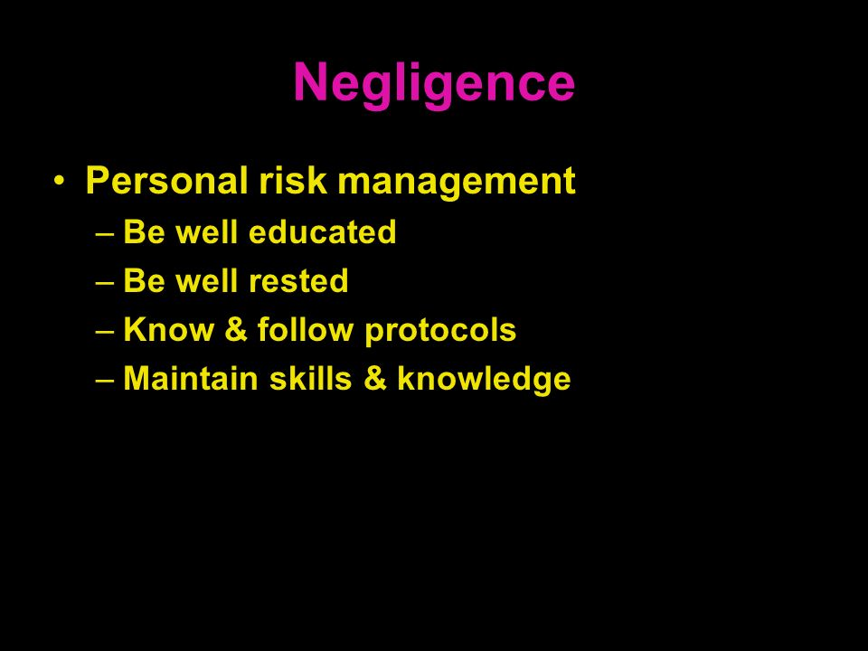 Negligence Personal risk management Be well educated Be well rested