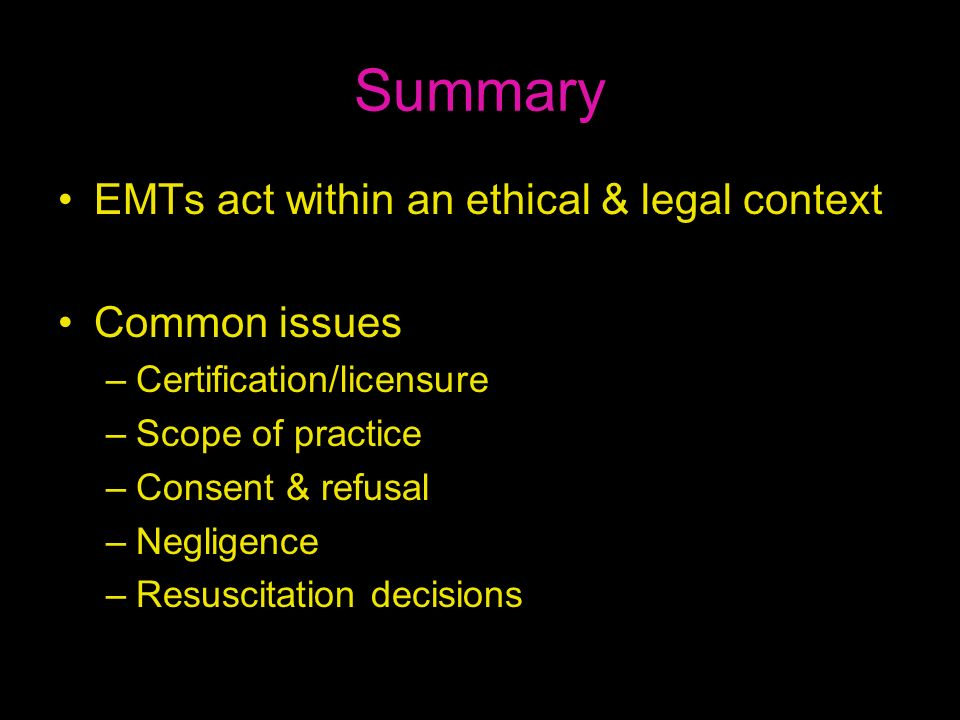 Summary EMTs act within an ethical & legal context Common issues