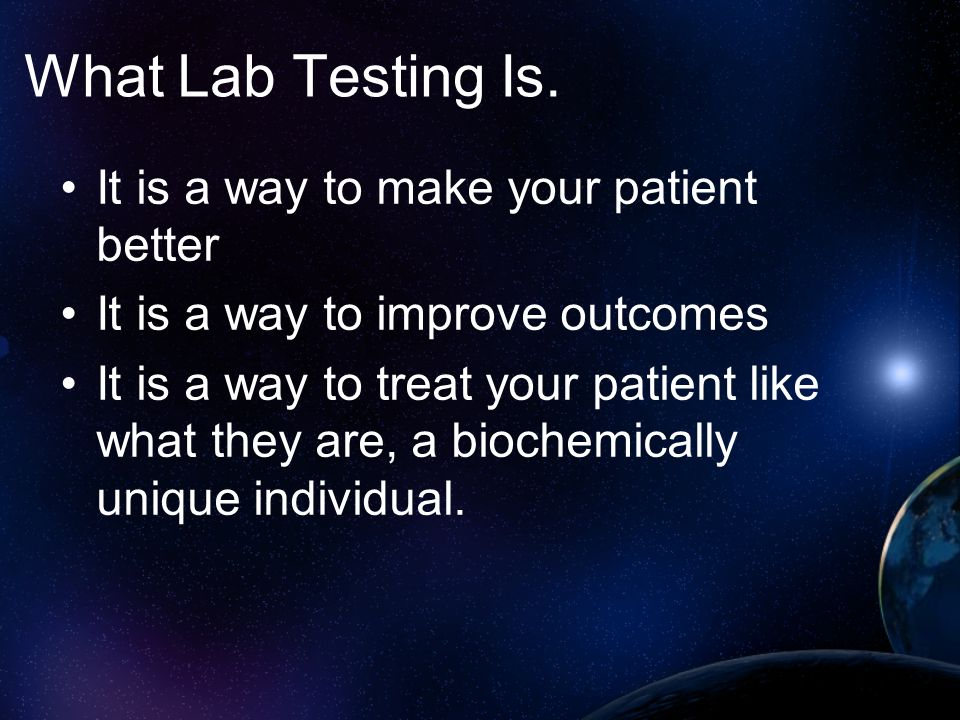 What Lab Testing Is. It is a way to make your patient better