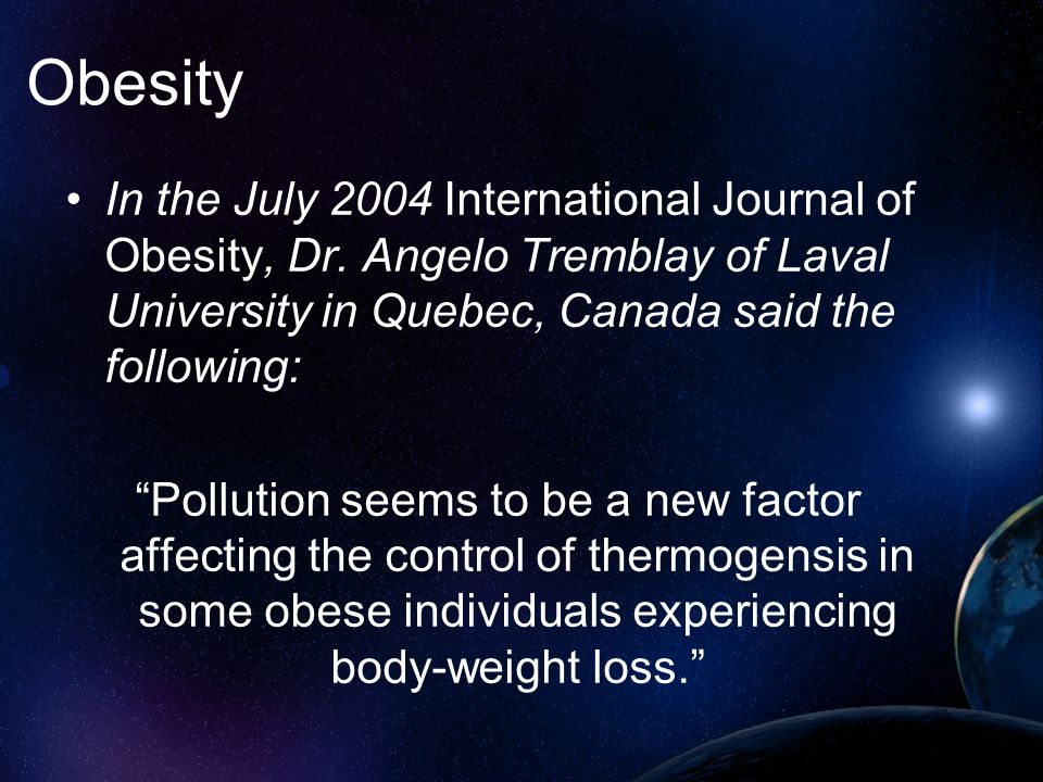 Obesity In the July 2004 International Journal of Obesity, Dr. Angelo Tremblay of Laval University in Quebec, Canada said the following: