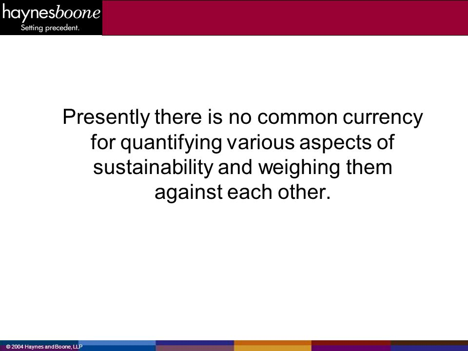 Presently there is no common currency for quantifying various aspects of sustainability and weighing them against each other.
