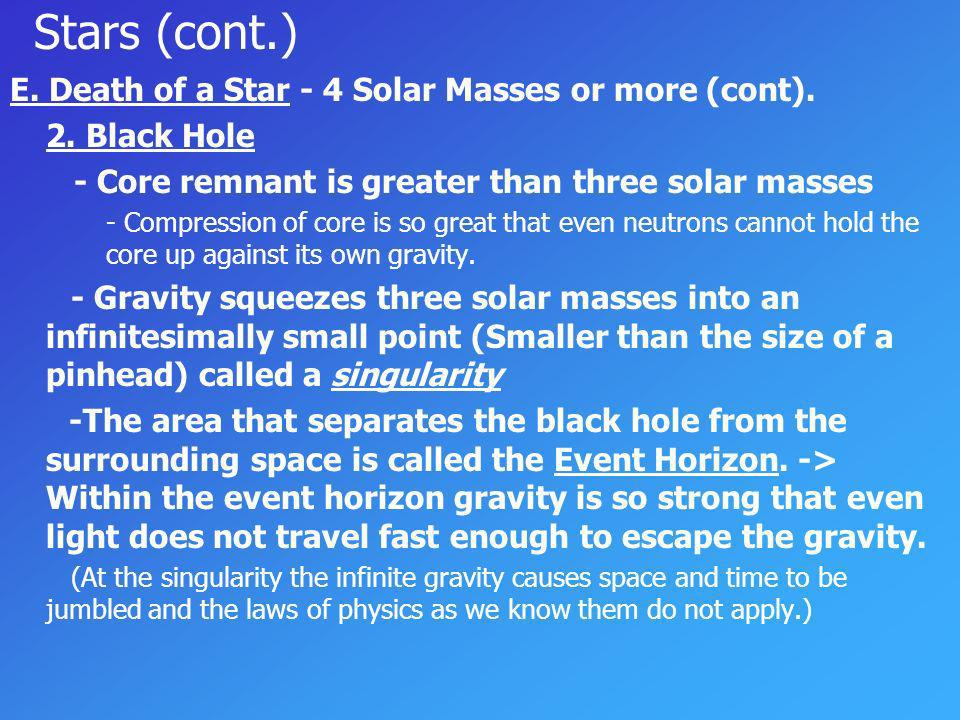 Stars (cont.) E. Death of a Star - 4 Solar Masses or more (cont).