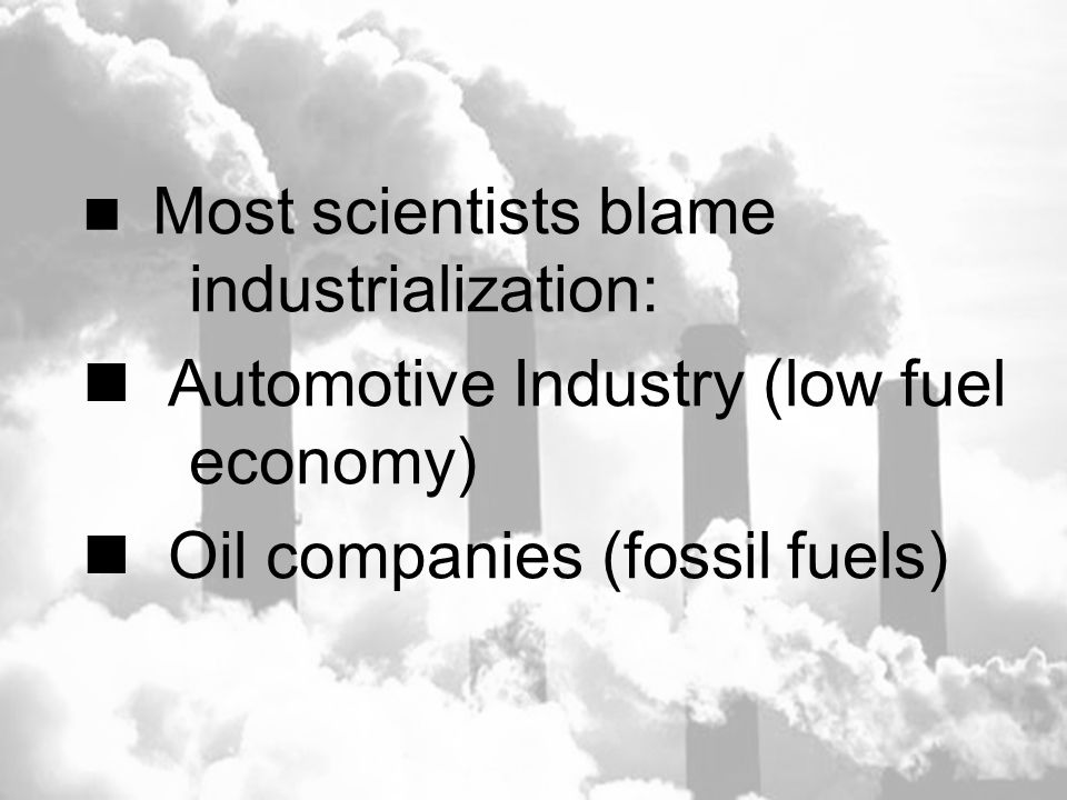 Automotive Industry (low fuel economy) Oil companies (fossil fuels)