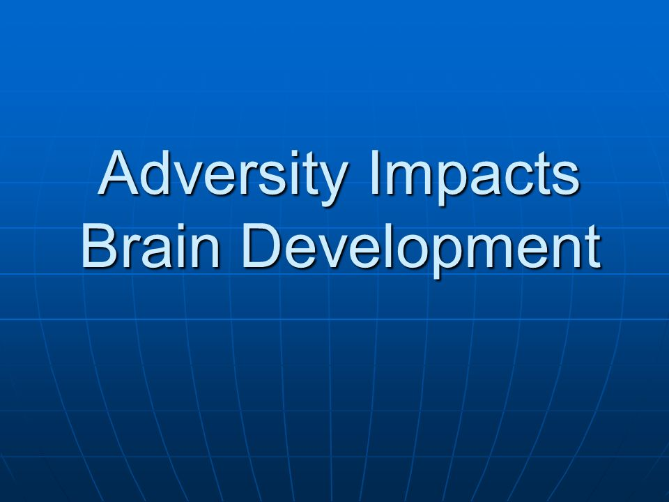 Adversity Impacts Brain Development