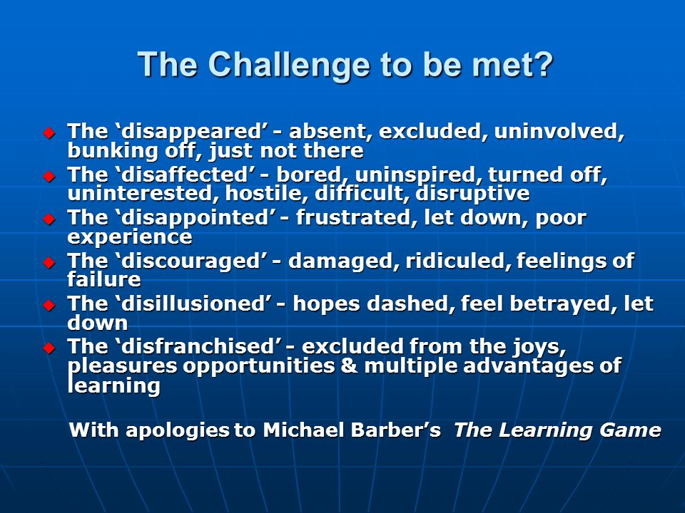The Challenge to be met The 'disappeared' - absent, excluded, uninvolved, bunking off, just not there.