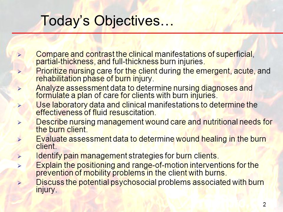 Today's Objectives… Compare and contrast the clinical manifestations of superficial, partial-thickness, and full-thickness burn injuries.