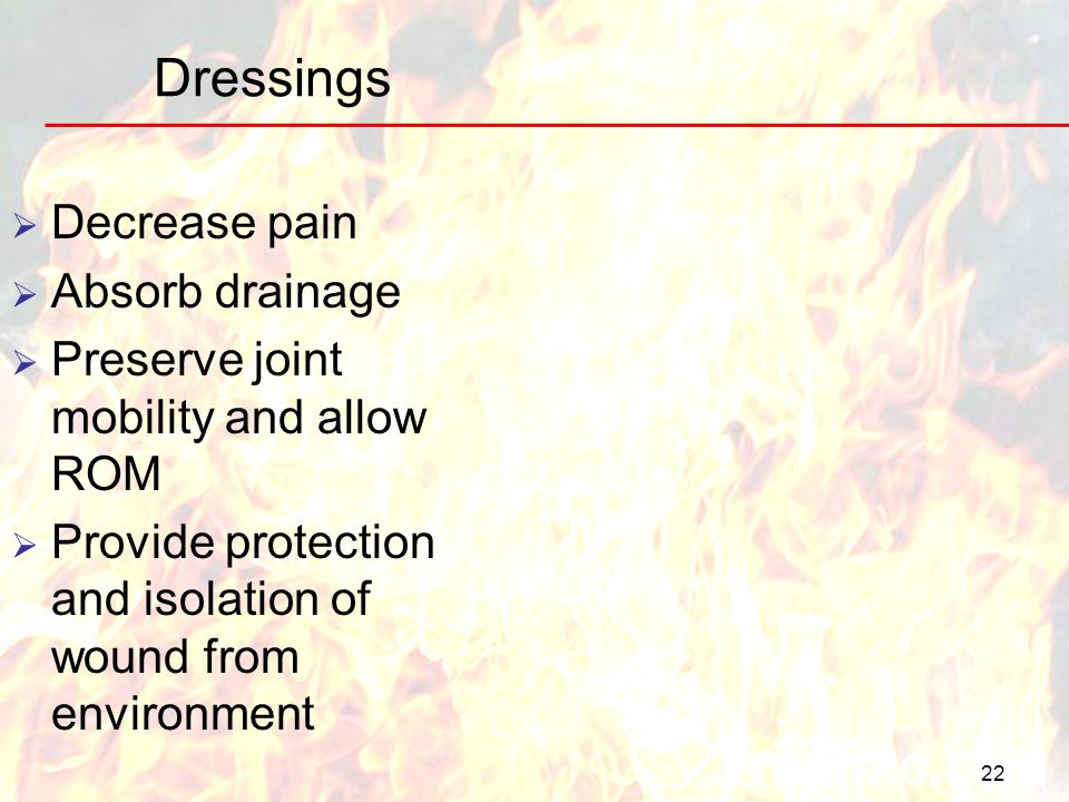 Dressings Decrease pain Absorb drainage