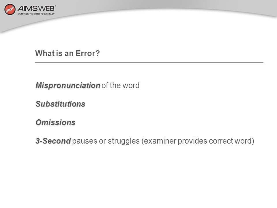 What is an Error. Mispronunciation of the word. Substitutions.