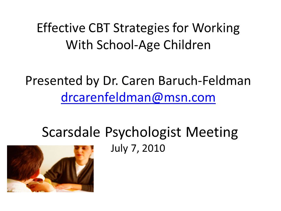 Effective CBT Strategies for Working With School-Age Children Presented by Dr.