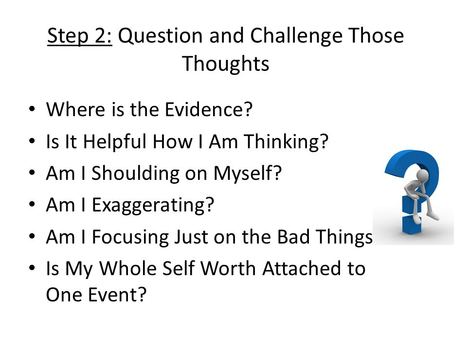 Step 2: Question and Challenge Those Thoughts