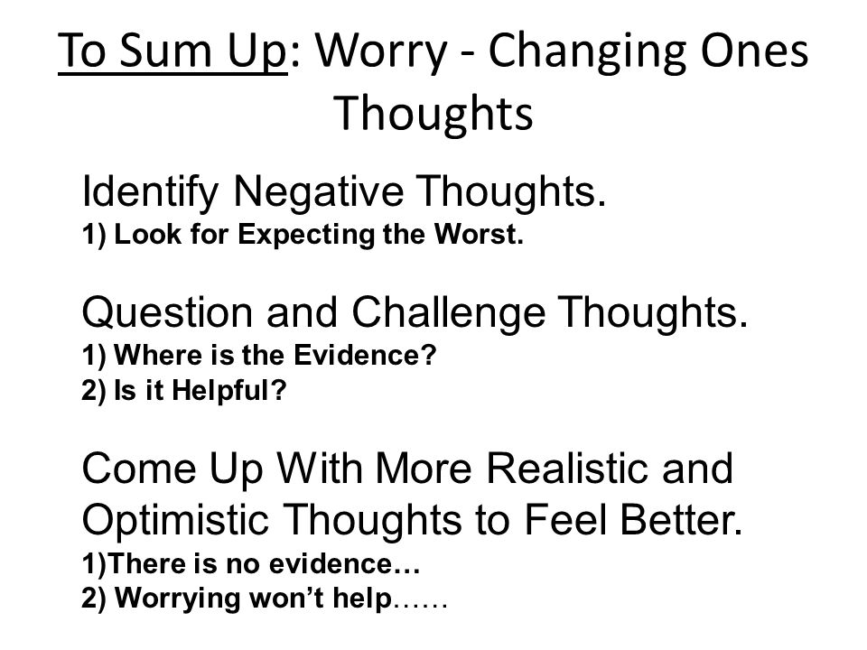 To Sum Up: Worry - Changing Ones Thoughts