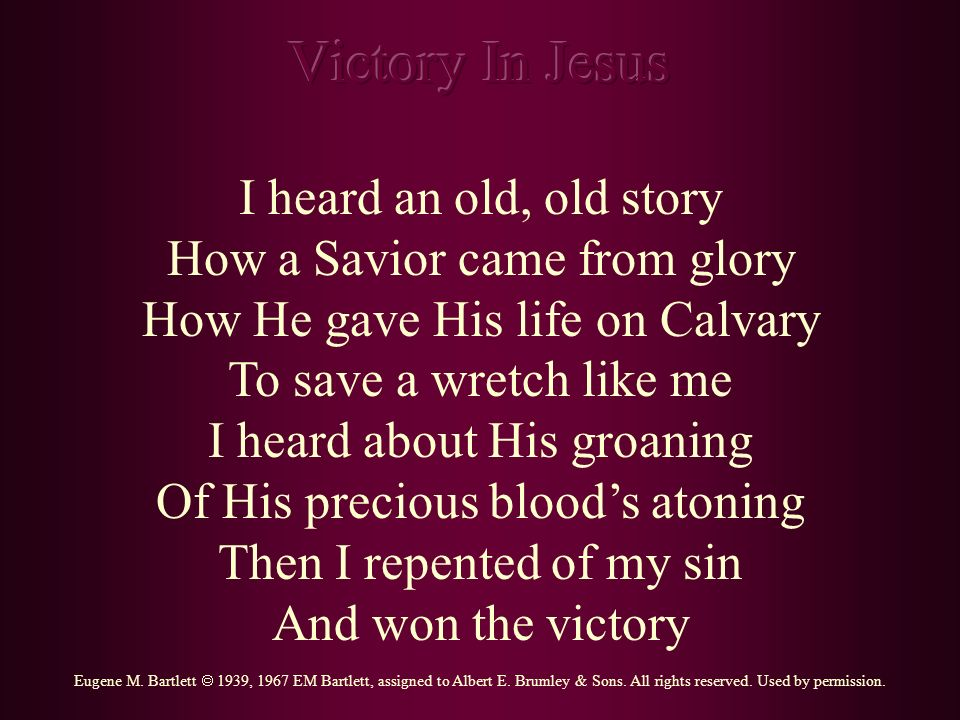 Victory In Jesus I heard an old, old story