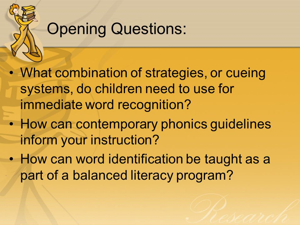 Opening Questions: What combination of strategies, or cueing systems, do children need to use for immediate word recognition