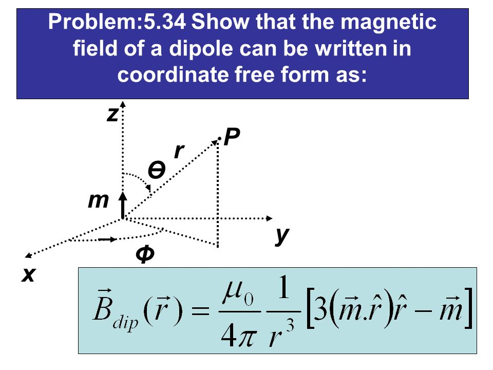 Problem:5.34 Show that the magnetic field of a dipole can be written in coordinate free form as: