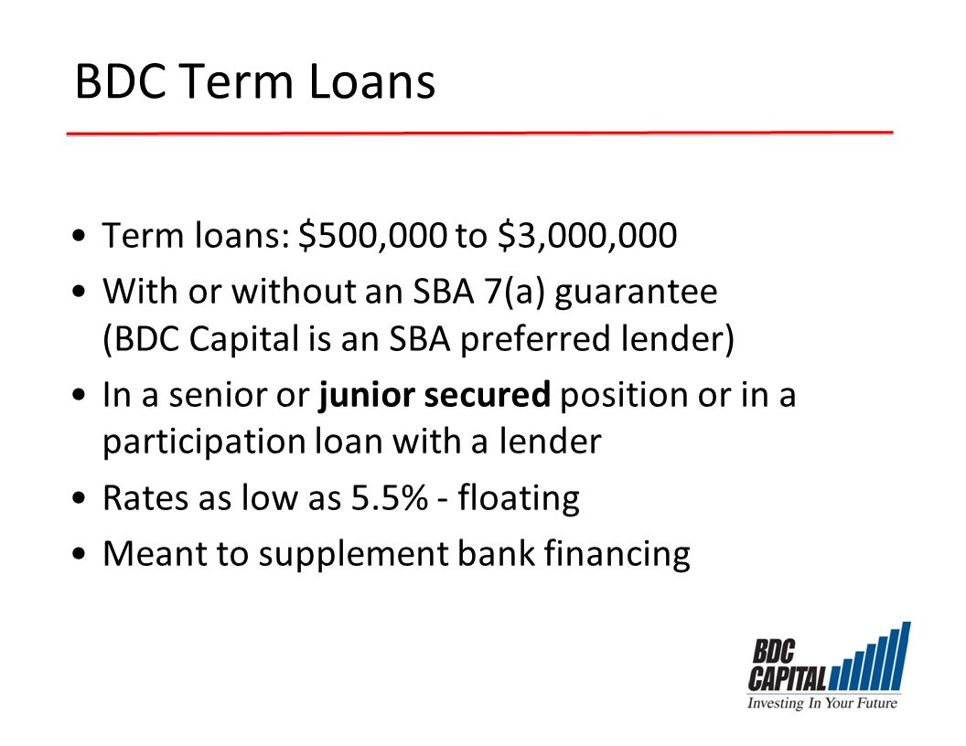 BDC Term Loans Term loans: $500,000 to $3,000,000