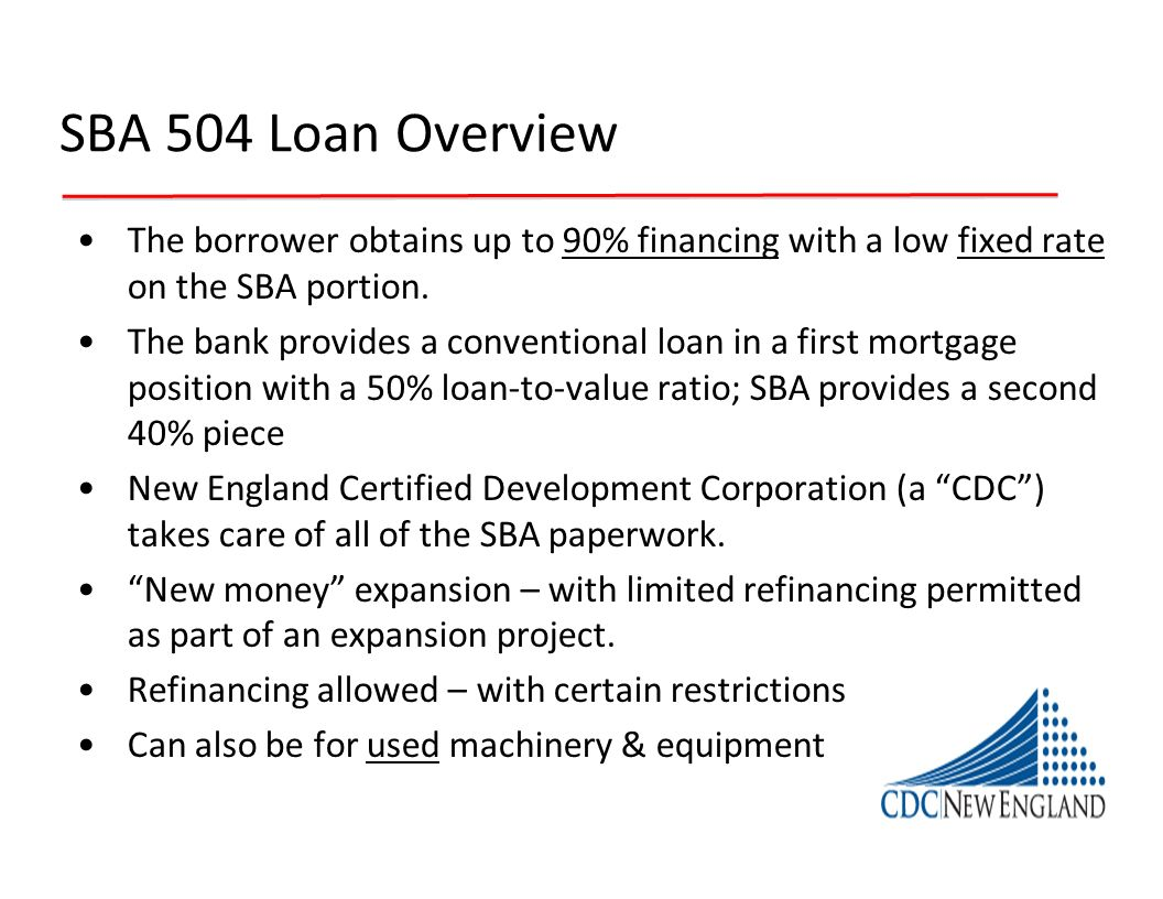 SBA 504 Loan Overview The borrower obtains up to 90% financing with a low fixed rate on the SBA portion.