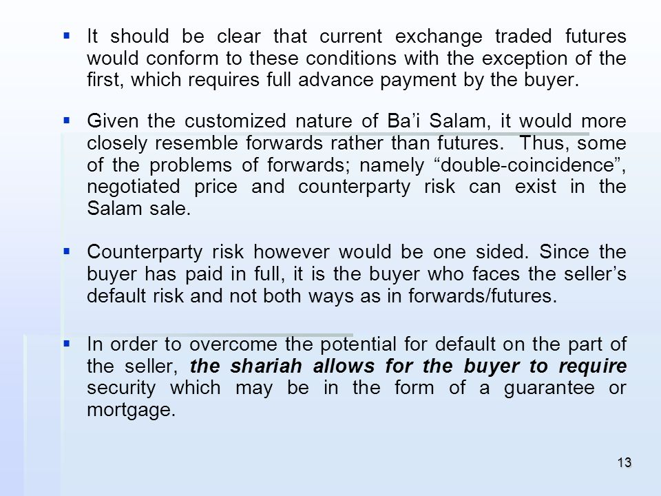 It should be clear that current exchange traded futures would conform to these conditions with the exception of the first, which requires full advance payment by the buyer.