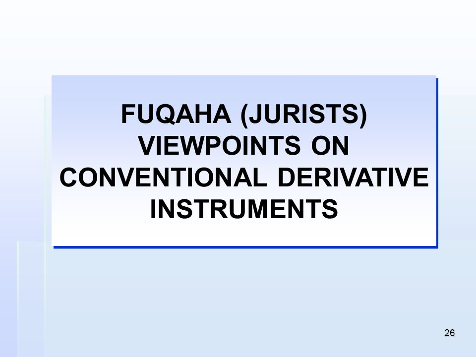 FUQAHA (JURISTS) VIEWPOINTS ON CONVENTIONAL DERIVATIVE INSTRUMENTS