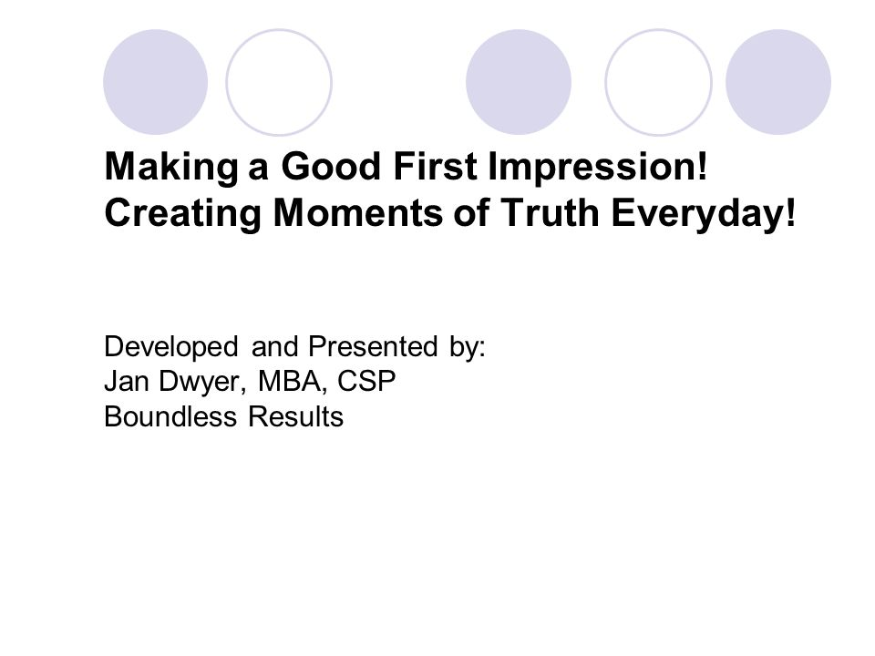 Making a Good First Impression! Creating Moments of Truth Everyday!