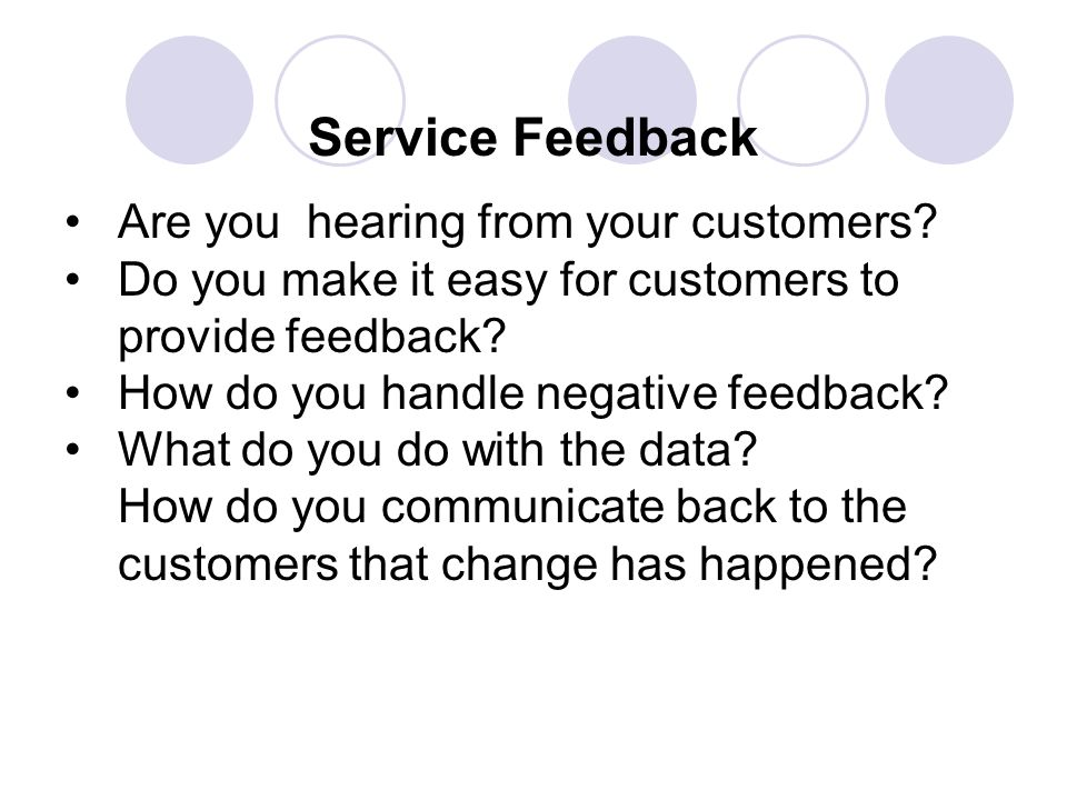 Service Feedback Are you hearing from your customers