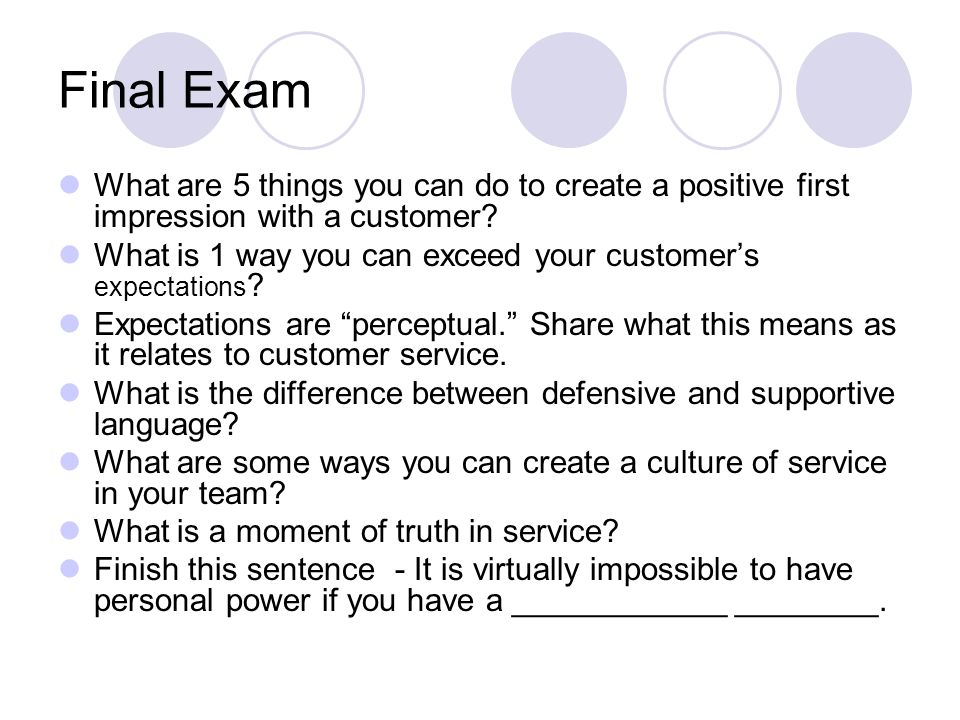 Final Exam What are 5 things you can do to create a positive first impression with a customer