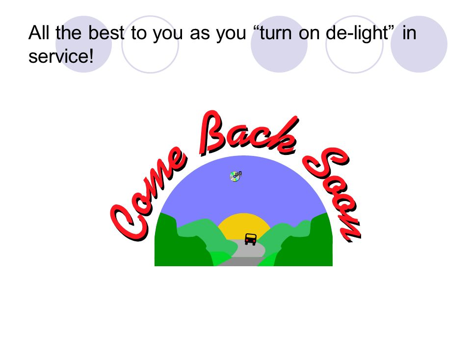 All the best to you as you turn on de-light in service!
