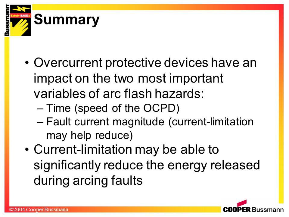 Summary Overcurrent protective devices have an impact on the two most important variables of arc flash hazards: