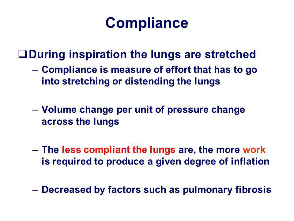 Compliance During inspiration the lungs are stretched