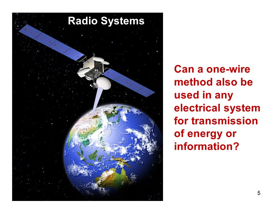 Radio Systems Can a one-wire method also be used in any electrical system for transmission of energy or information