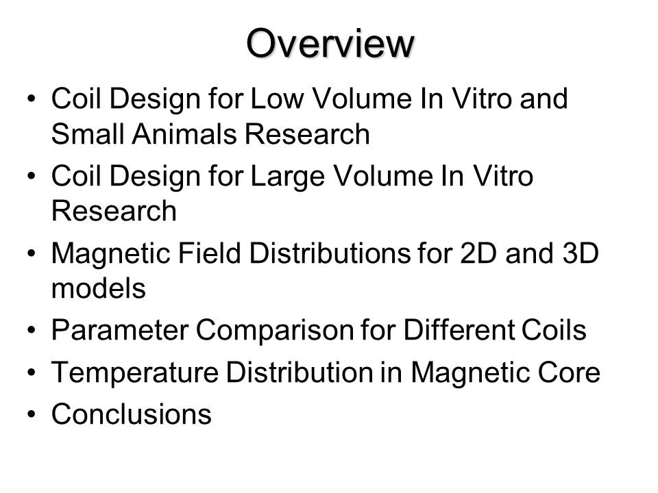 Overview Coil Design for Low Volume In Vitro and Small Animals Research. Coil Design for Large Volume In Vitro Research.