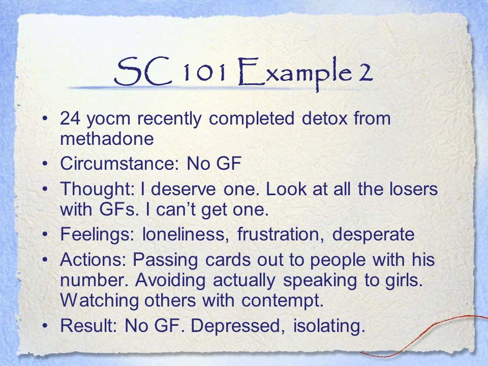 SC 101 Example 2 24 yocm recently completed detox from methadone