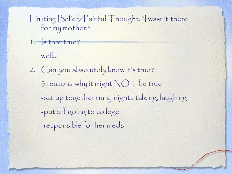 Limiting Belief/Painful Thought: I wasn't there for my mother.