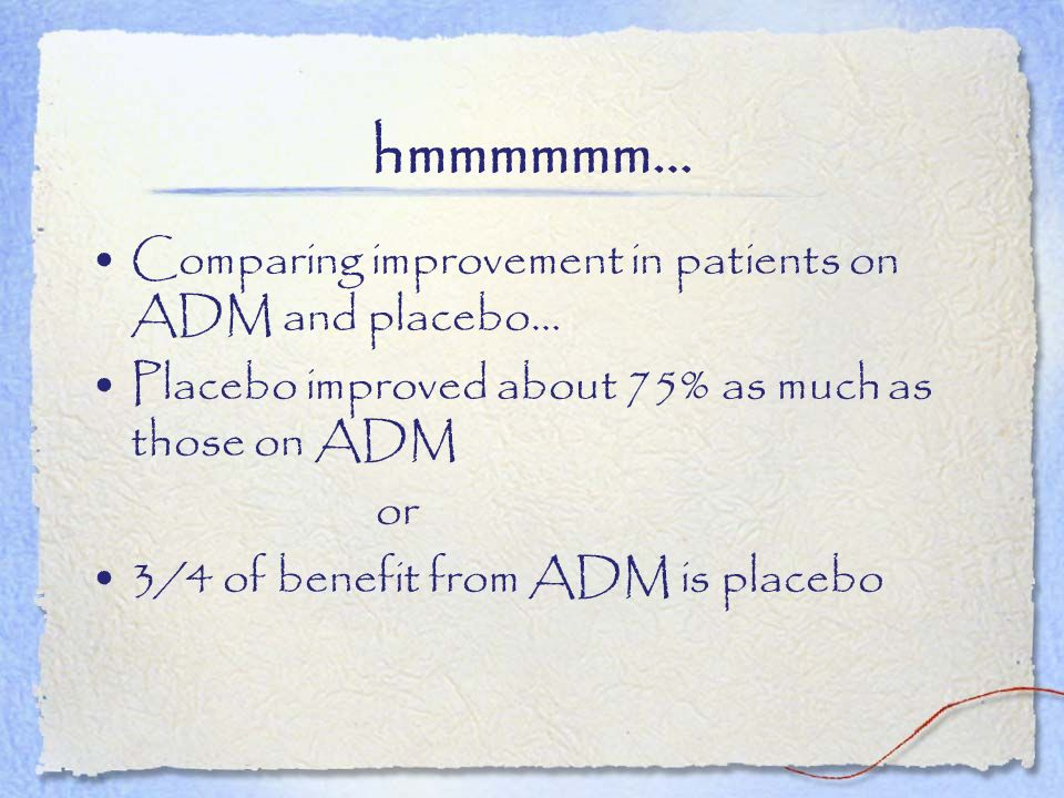 hmmmmmm… Comparing improvement in patients on ADM and placebo…