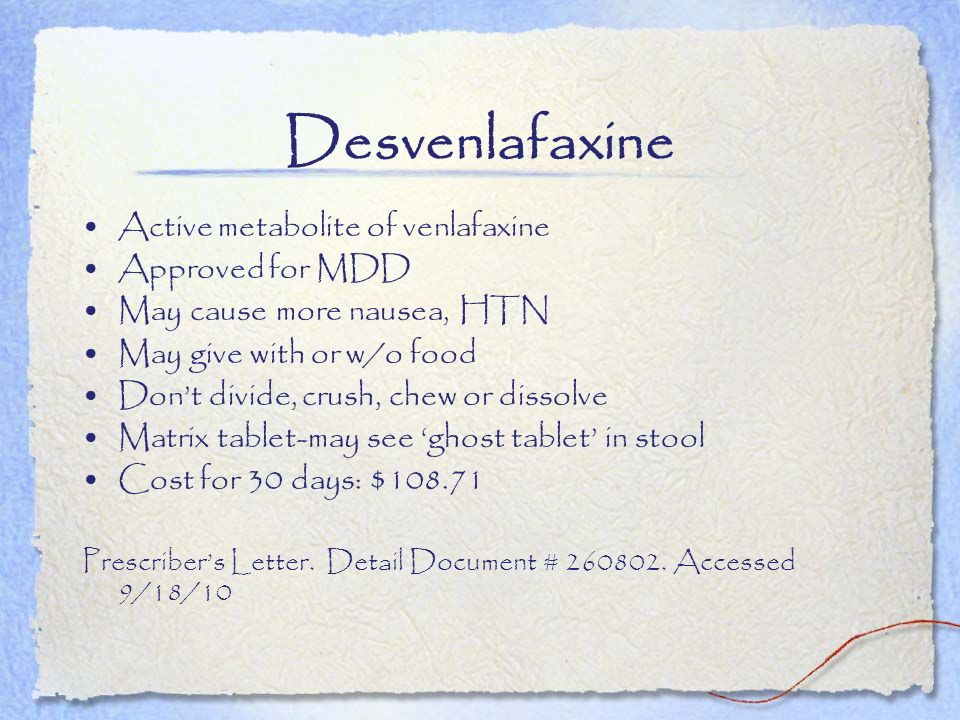 Desvenlafaxine Active metabolite of venlafaxine Approved for MDD