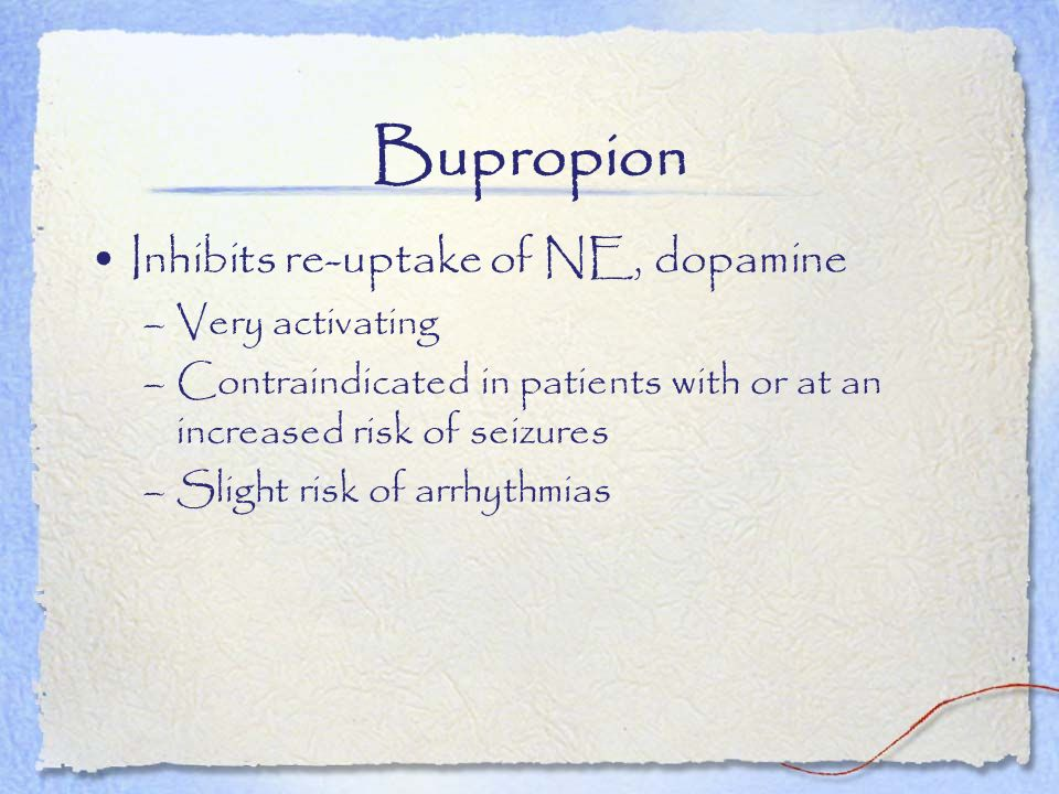 Bupropion Inhibits re-uptake of NE, dopamine Very activating