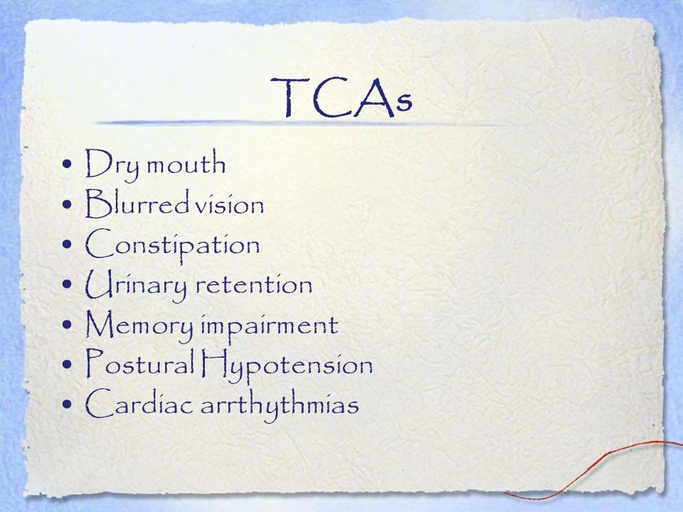 TCAs Dry mouth Blurred vision Constipation Urinary retention