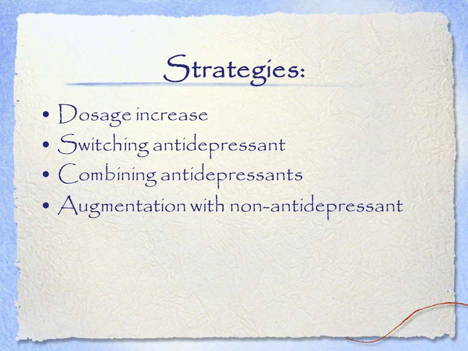 Strategies: Dosage increase Switching antidepressant