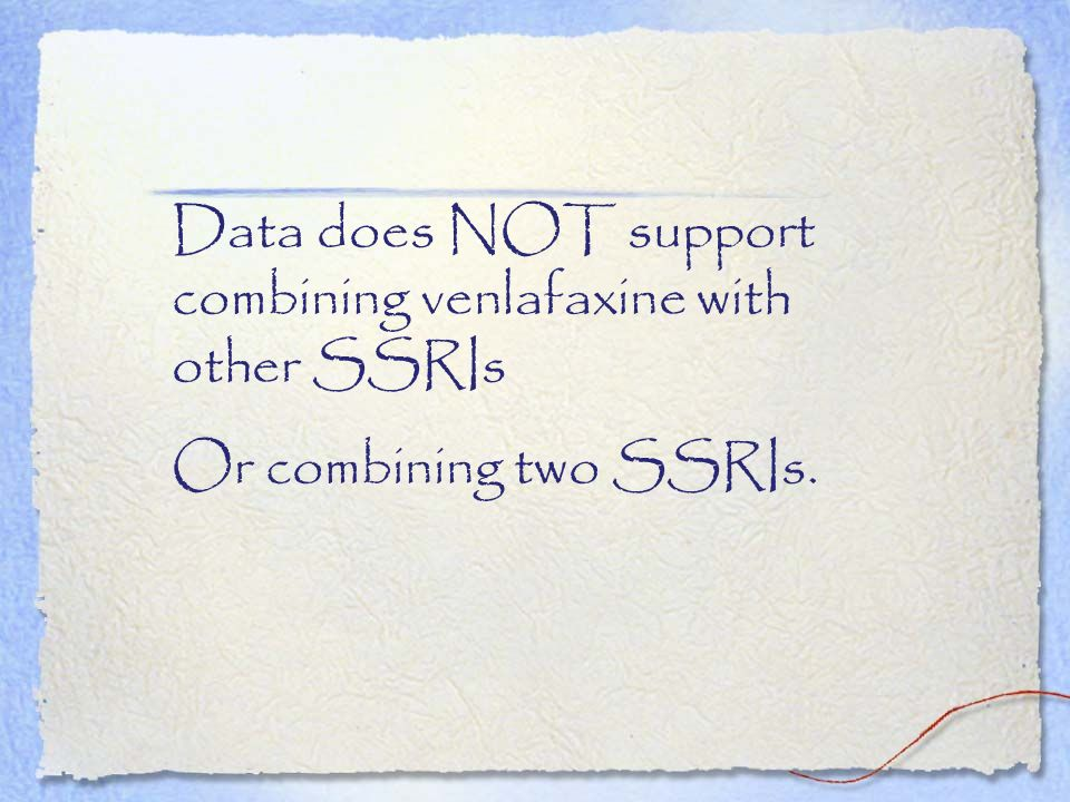 Data does NOT support combining venlafaxine with other SSRIs