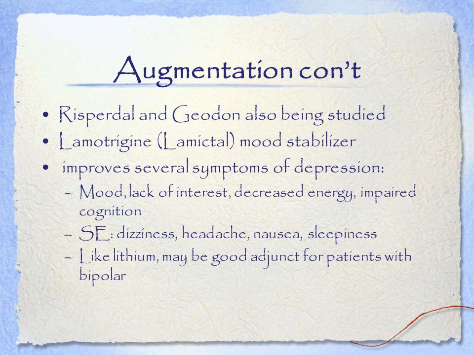 Augmentation con't Risperdal and Geodon also being studied