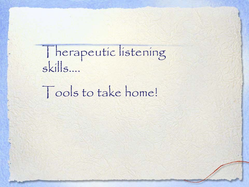 Therapeutic listening skills….