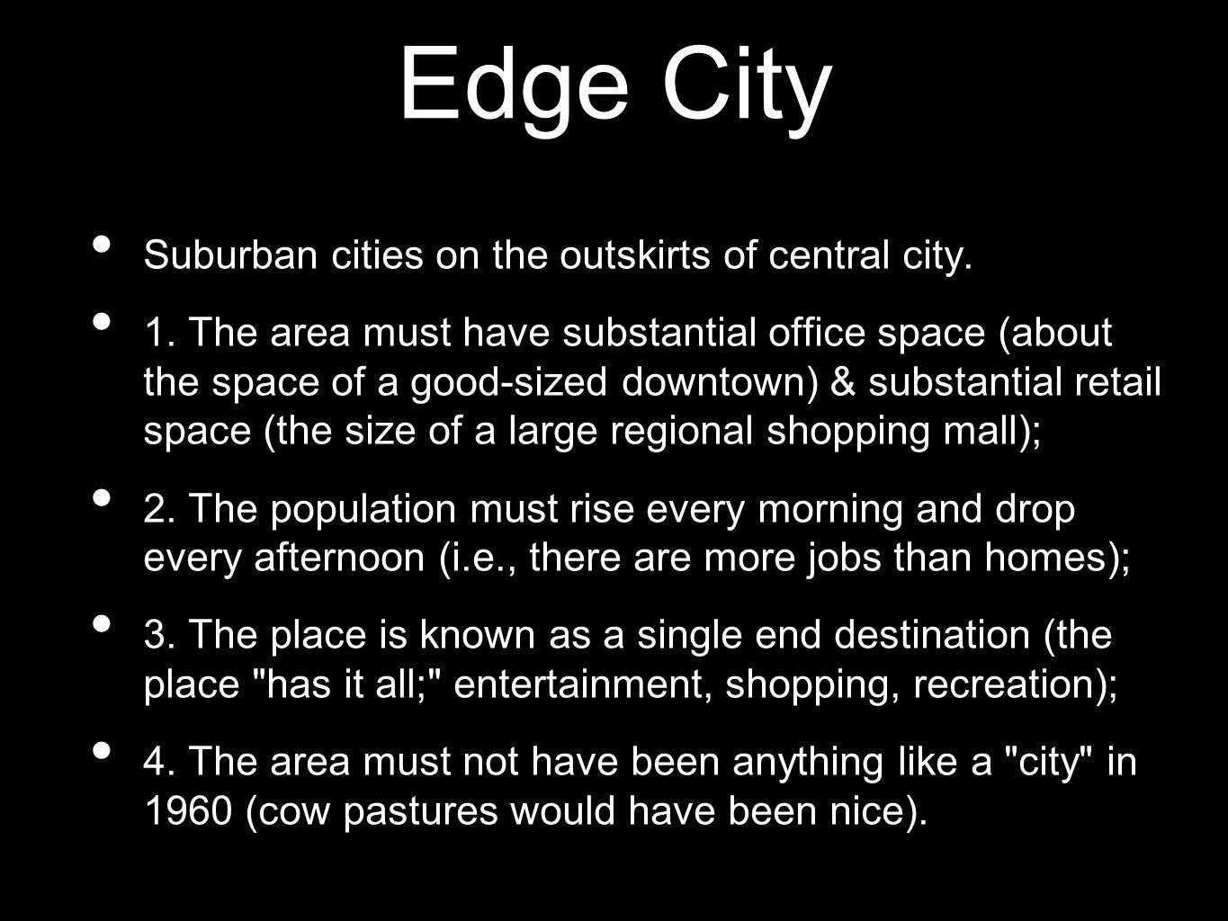 Edge City Suburban cities on the outskirts of central city.